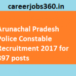 Arunachal Pradesh PSC Constable Recruitment 2017 Apply For 897 Civil Constable Posts at www.appsc.gov.in