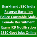JSSC IRB Police Recruitment 2017 Apply Online for 2810 JSSC Constable Vacancy at www.jssc.in