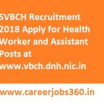 SVBCH Recruitment 2018 Apply for Health Worker Posts at www.vbch.dnh.nic.in