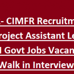 CIMFR Project Assistant Recruitment 2018 Apply Online for 111 Project Assistant Level I and II Posts at www.cimfr.nic.in