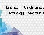 Indian Ordnance Factory Recruitment 2018 Apply for Teacher, Lab Assistant, Clerk Posts at www.ofbindia.gov.in