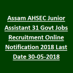 AHSEC Recruitment 2018 Apply Online for 31 Junior Assistant Posts at www.ahsec.nic.in