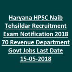 HPSC Naib Tehsildar Recruitment 2018 Apply for 70 Haryana PSC Naib Tehsildar Posts at www.hpsconline.in