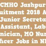 CMHO Jashpur Nursing Officer Recruitment 2018 Apply For 127 Secretarial Assistant Posts @www.jashpur.gov.in