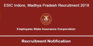 ESIC Indore Madhya Pradesh Recruitment 2019
