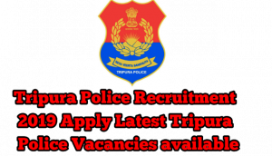 Tripura Police Riflemen & Tradesmen Recruitment 2019