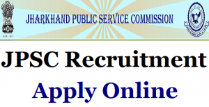jharkhand Public Service Commission, Ranchi, Recruitment 2019
