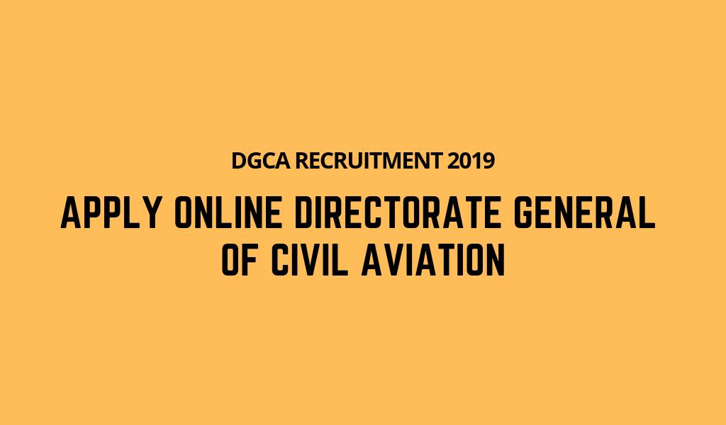 Directorate General of Civil Aviation Recruitment 2019